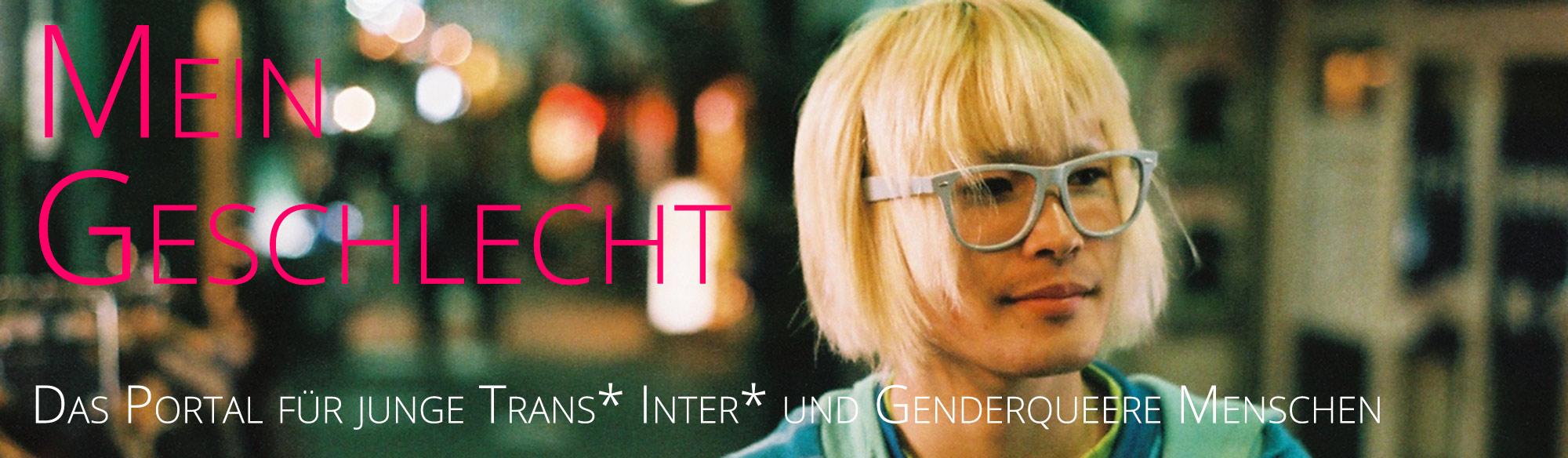 Wir begrüßen MEIN GESCHLECHT, das erste Portal für Inter*, Trans* und genderqueere Jugendliche